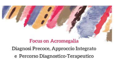 Focus on Acromegalia: Diagnosi precoce, approccio integrato e percorso diagnostico-terapeutico